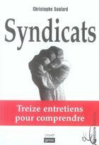 Couverture du livre « Syndicats ; treize entretiens pour comprendre » de Christophe Soulard aux éditions Ellebore