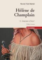 Couverture du livre « Hélène de Champlain t.3 ; gracias a dios ! » de Nicole Fyfe-Martel aux éditions Hurtubise