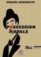 Couverture du livre « Possession fatale » de Mikael Rousselot aux éditions Europe Editions