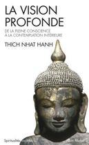 Couverture du livre « La vision profonde » de Thich Nhat Hanh aux éditions Albin Michel