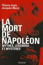 Couverture du livre « La mort de Napoléon ; mythes, légendes et mystères » de Thierry Lentz aux éditions Perrin