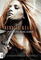 Couverture du livre « Rebecca Kean t.3 ; potion macabre » de Cassandra O'Donnell aux éditions J'ai Lu