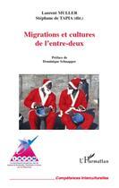 Couverture du livre « Migrations et cultures de l'entre-deux » de Laurent Muller et Stephane De Tapia aux éditions L'harmattan