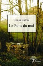 Couverture du livre « Le puits du mal » de Emilie Guerin aux éditions Edilivre-aparis