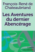 Couverture du livre « Les aventures du dernier abencerage » de Chateaubriand F-R. aux éditions Ligaran