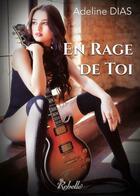 Couverture du livre « En rage de toi » de Adeline Dias aux éditions Rebelle