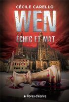 Couverture du livre « Wen - echec et mat » de Carello Cecile aux éditions Libres D'ecrire