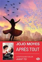 Couverture du livre « Avant toi T.3 ; après tout » de Jojo Moyes aux éditions Milady