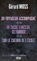 Couverture du livre « Un voyageur accompagné ; un sacré farceur, ce Fabrice ; sur le chemin de l'école » de Gerard Moss aux éditions 12-21