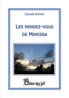 Couverture du livre « Les rendez-vous de Marissa » de Claude Danze aux éditions Chloe Des Lys
