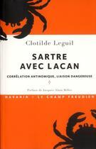 Couverture du livre « Sartre avec Lacan ; corrélation antinomique, liaison dangereuse » de Clotilde Leguil aux éditions Navarin