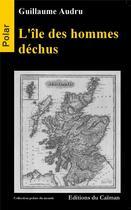 Couverture du livre « L'île des hommes déchus » de Guillame Audru aux éditions Editions Du Caiman