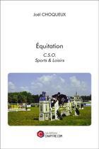 Couverture du livre « Équitation ; C.S.O ; sports et loisirs » de Joel Choqueux aux éditions Chapitre.com