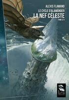 Couverture du livre « Le cycle d'Alamänder T.3 ; la nef céleste » de Alexis Flamand aux éditions Leha