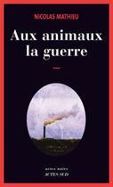 Couverture du livre « Aux animaux la guerre » de Nicolas Mathieu aux éditions Editions Actes Sud