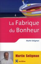 Couverture du livre « La fabrique du bonheur ; vivre les bienfaits de la psychologie positive au quotdien » de Martin E. P. Seligman et Jacques Lecomte aux éditions Intereditions