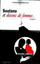 Couverture du livre « Soutane et dessous de femmes... » de Celestin Lella-Kouassi aux éditions La Bruyere
