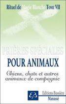 Couverture du livre « Rituel de magie blanche t.7 : spécial chiens, chats et animaux de compagnie » de Benjamin Manasse aux éditions Bussiere