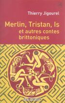 Couverture du livre « Merlin, tristan, is et autres contes brittoniques » de Thierry Jigourel aux éditions Jean Picollec