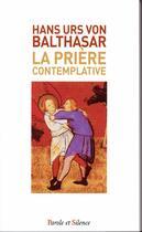 Couverture du livre « La priere contemplative » de Hans Urs Von Balthasar aux éditions Parole Et Silence