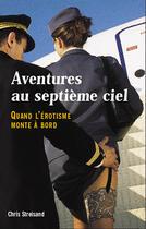 Couverture du livre « Aventures au septième ciel ; quand l'érotisme monte a bord » de Chris Streisand aux éditions Altipresse