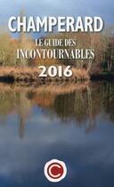Couverture du livre « Champerard ; le guide des incontournables (édition 2016) » de Marc De Champerard aux éditions Guides Champerard