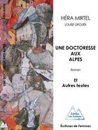 Couverture du livre « Une doctoresse aux Alpes et autres textes » de Louise Groues et Hera Mirtel aux éditions Les Autanes