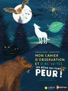 Couverture du livre « Mon cahier d'observation et d'activités ; les bêtes qui font peur ! » de Francois Lasserre et Isabelle Simler aux éditions Nathan