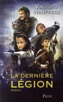 Couverture du livre « La dernière légion » de Valerio Massimo Manfredi aux éditions Plon