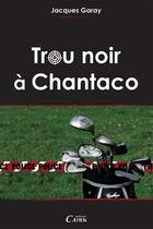 Couverture du livre « Trou noir à Chantaco » de Jacques Garay aux éditions Cairn