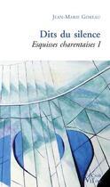 Couverture du livre « Esquisses charentaises t.1 ; dits du silence » de Jean-Marie Goreau aux éditions Croit Vif