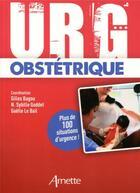 Couverture du livre « Urg' obstétrique ; plus de 100 situations d'urgence ! » de Gilles Bagou et Sybille Goddet et Gaelle Le Bail aux éditions Arnette