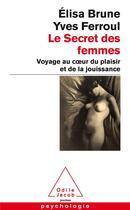 Couverture du livre « Le secret des femmes ; voyage au coeur du plaisir et de la jouisssance » de Elisa Brune aux éditions Odile Jacob