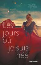 Couverture du livre « Les jours où je suis née » de Valerie Francois aux éditions Hugo Roman