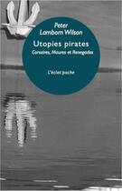 Couverture du livre « Utopies pirates ; corsaires, maures et renegados » de Peter Lamborn Wilson aux éditions Eclat