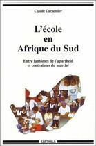 Couverture du livre « L'école en Afrique du sud ; entre fantômes de l'apartheid et contraintes du marché » de Claude Carpentier aux éditions Karthala