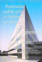Couverture du livre « Partenariat public-prive et batiment en europe:quels enseignements pr la france » de Collectif aux éditions Presses Ecole Nationale Ponts Chaussees