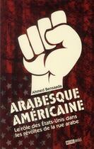 Couverture du livre « Arabesque américaine ; le rôle des Etats-Unis dans les révoltes de la rue arabe » de Bensaada Ahmed aux éditions Michel Brule