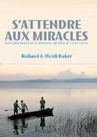 Couverture du livre « S'attendre aux miracles ; histoires vraies de la puissance de Dieu au XXI siècle » de Heidi Baker et Rolland Baker aux éditions Premiere Partie