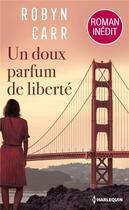 Couverture du livre « Un doux parfum de liberté » de Robyn Carr aux éditions Harlequin