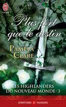Couverture du livre « Les Highlanders du Nouveau Monde T.3 ; plus fort que le destin » de Pamela Clare aux éditions J'ai Lu