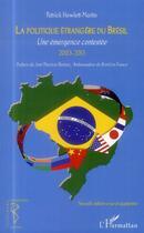 Couverture du livre « Politique étrangère du Brésil ; une émergence contestée 2003-2013 » de Patrick Howlett-Martin aux éditions L'harmattan