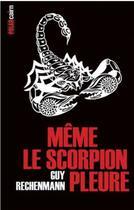 Couverture du livre « Même le scorpion pleure » de Guy Rechenmann aux éditions Cairn