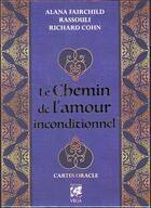 Couverture du livre « Le chemin de l'amour inconditionnel ; cartes oracle » de Alana Fairchild et Richard Cohn et Freydoon Rassouli aux éditions Vega