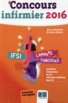 Couverture du livre « Concours infirmier ; annales corrigées (édition 2016) » de Sylvie Lefranc aux éditions Lamarre
