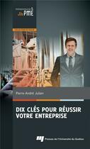 Couverture du livre « Dix clés pour réussir votre entreprise » de Pierre-Andre Julien aux éditions Pu De Quebec