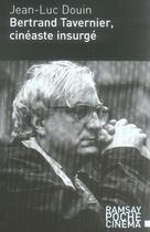 Couverture du livre « Bertrand tavernier, cinéaste insurgé » de Jean-Luc Douin aux éditions Ramsay