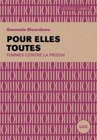Couverture du livre « Pour elles toutes ; femmes contre la prison » de Gwenola Ricordeau aux éditions Lux Canada