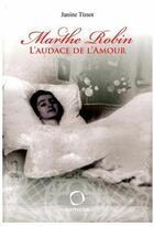 Couverture du livre « Marthe Robin ; l'audace de l'amour » de J. Tissot aux éditions Osmose