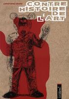 Couverture du livre « Contre-histoire de l'art » de Christophe Girard aux éditions Editions !
